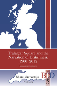 Title: Trafalgar Square and the Narration of Britishness, 1900-2012