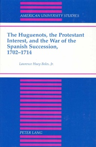 Title: The Huguenots, the Protestant Interest, and the War of the Spanish Succession, 1702-1714