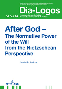 Title: After God – The Normative Power of the Will from the Nietzschean Perspective