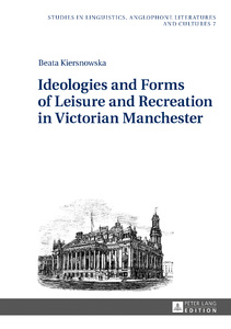Title: Ideologies and Forms of Leisure and Recreation in Victorian Manchester
