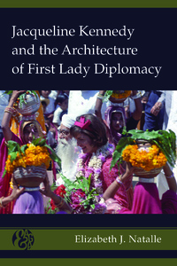 Title: Jacqueline Kennedy and the Architecture of First Lady Diplomacy