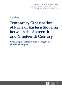 Title: Temporary Croatization of Parts of Eastern Slovenia between the Sixteenth and Nineteenth Century
