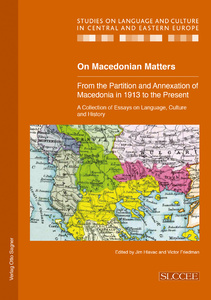 Title: On Macedonian Matters: from the Partition and Annexation of Macedonia in 1913 to the Present