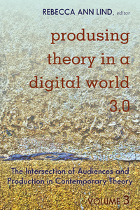 Title: Produsing Theory in a Digital World 3.0