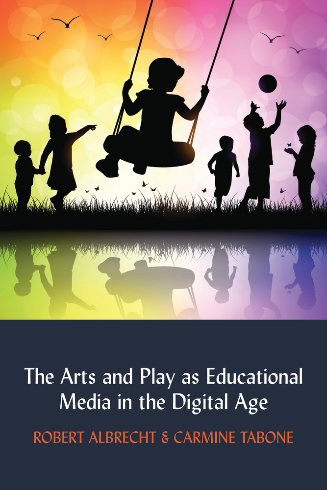 Title: The Arts and Play as Educational Media in the Digital Age