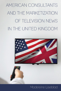 Title: American Consultants and the Marketization of Television News in the United Kingdom