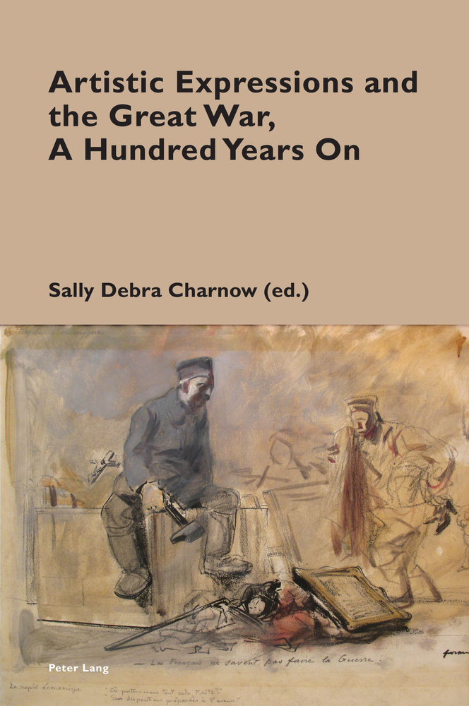 Title: Artistic Expressions and the Great War, A Hundred Years On