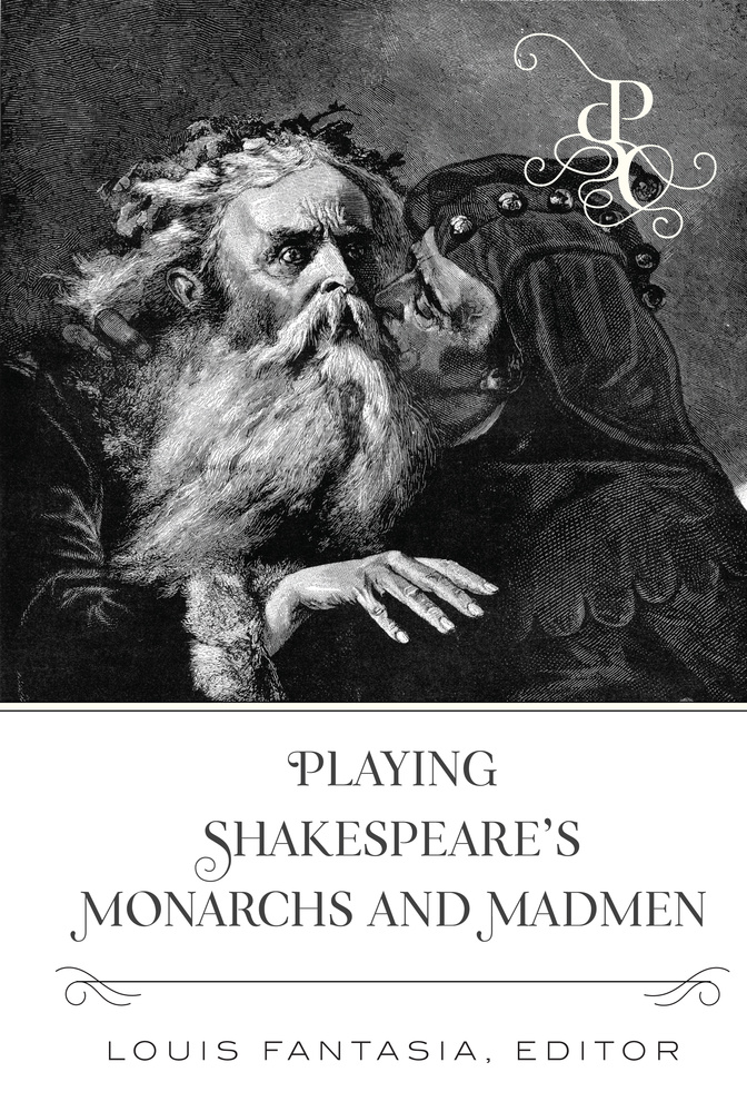 Title: Playing Shakespeare's Monarchs and Madmen