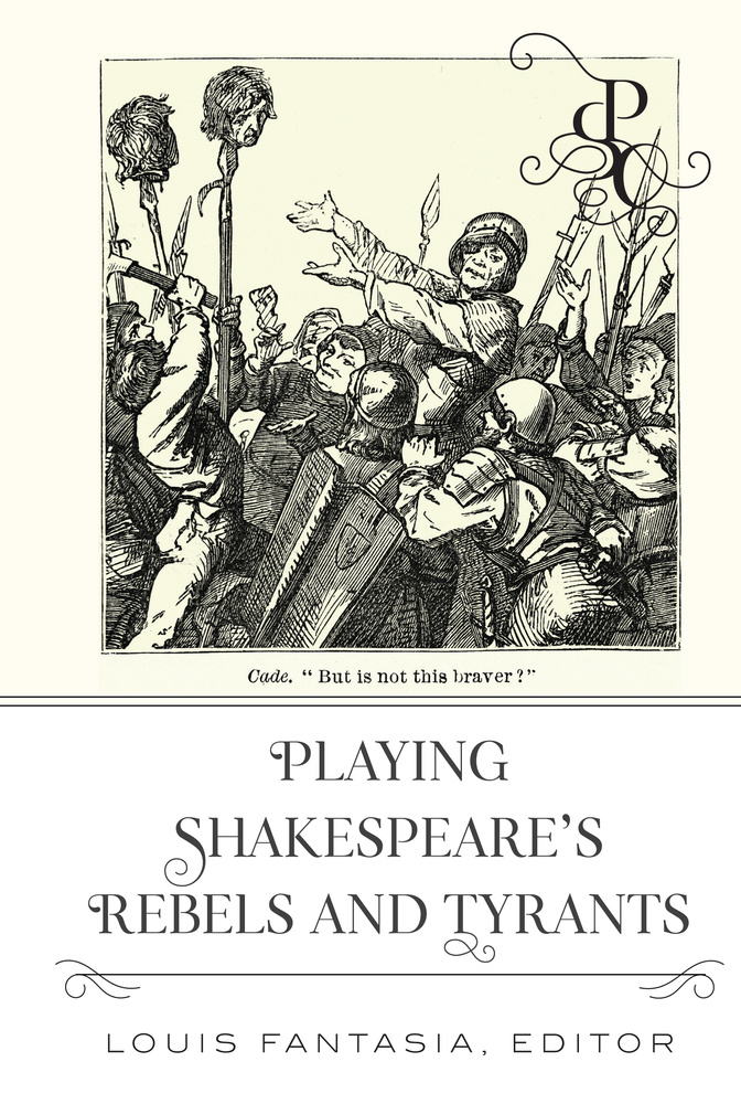 Title: Playing Shakespeare's Rebels and Tyrants