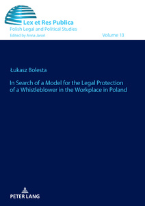 Title: In Search of a Model for the Legal Protection of a Whistleblower in the Workplace in Poland. A legal and comparative study