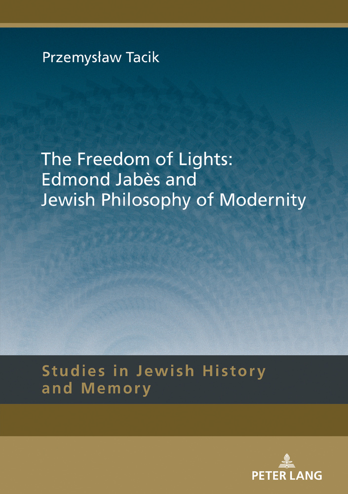 Title: The Freedom of Lights: Edmond Jabès and Jewish Philosophy of Modernity