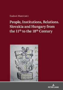Title: People, Institutions, Relations. Slovakia and Hungary from the 11th to the 18th Century