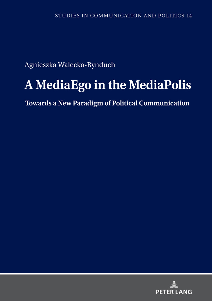 Title: A MediaEgo in the MediaPolis. Towards a New Paradigm of Political Communication