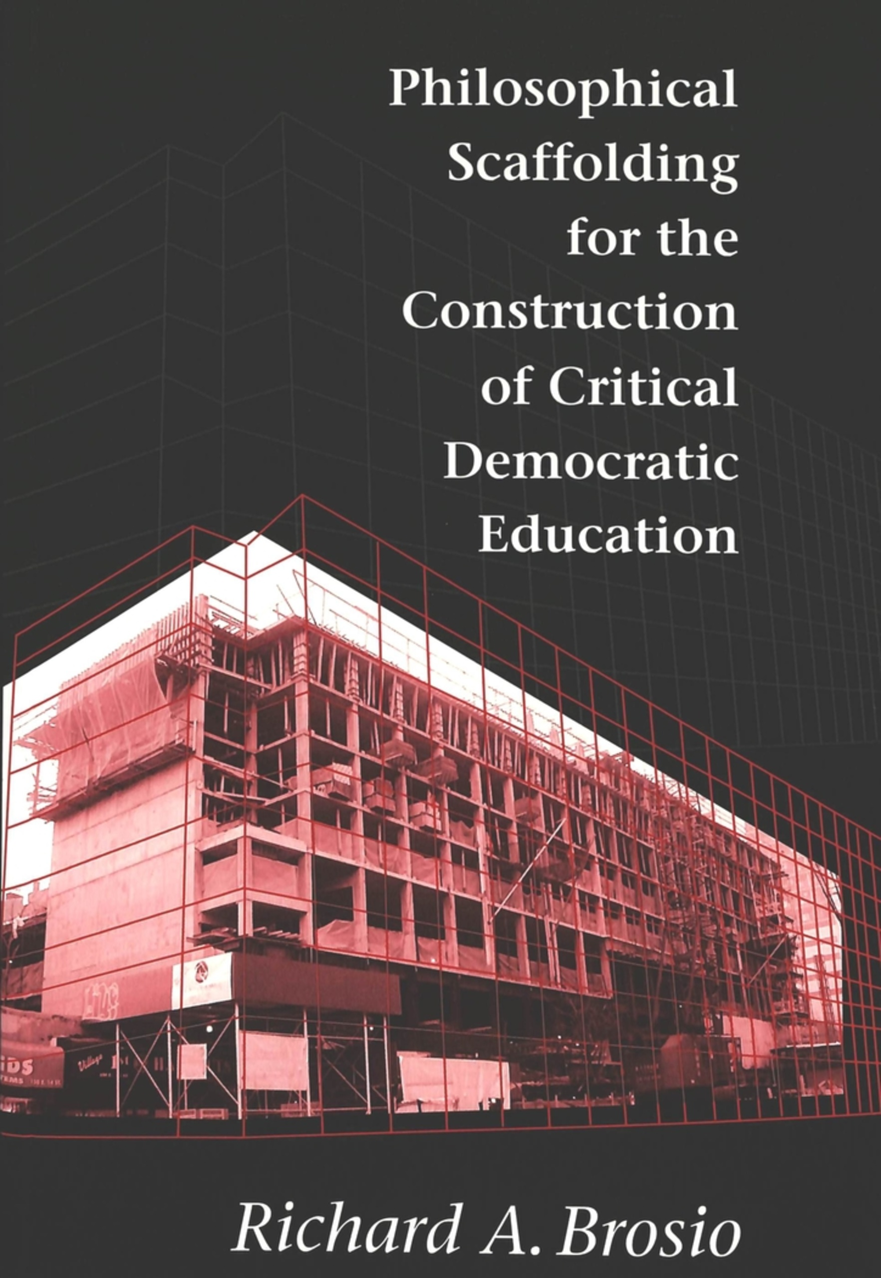 Title: Philosophical Scaffolding for the Construction of Critical Democratic Education