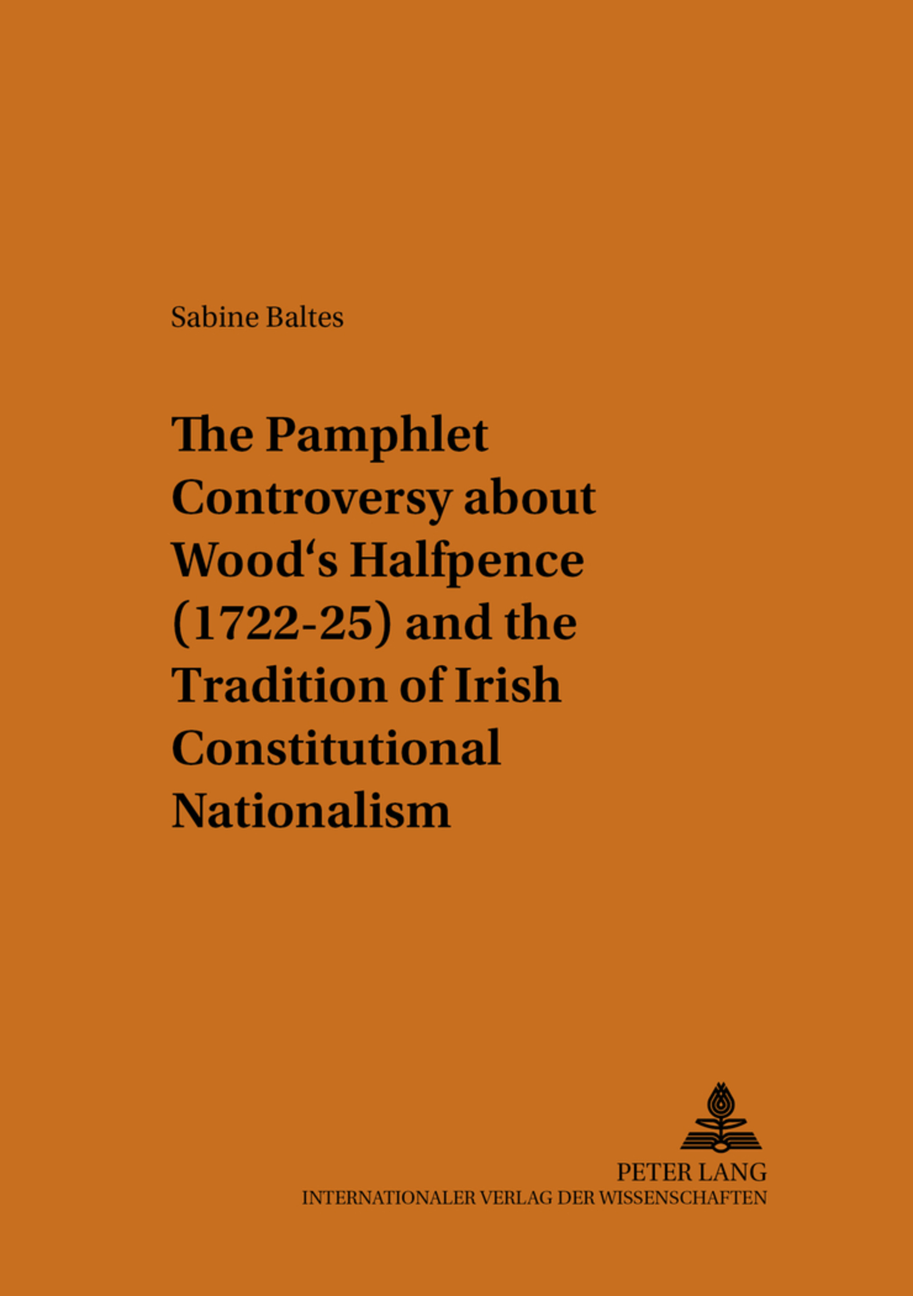Title: The Pamphlet Controversy about Wood's Halfpence (1722-25) and the Tradition of Irish Constitutional Nationalism
