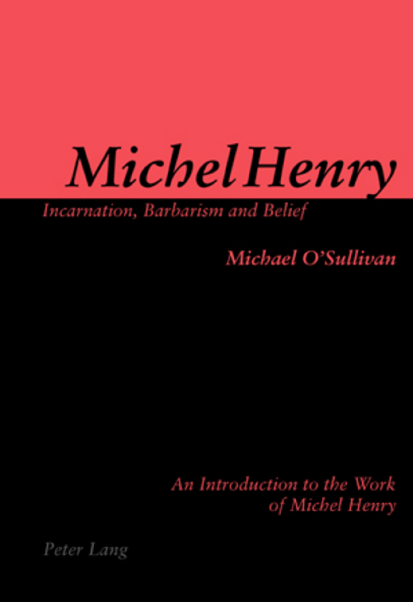 Title: Michel Henry: Incarnation, Barbarism and Belief