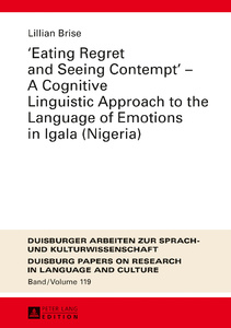Title: «Eating Regret and Seeing Contempt» – A Cognitive Linguistic Approach to the Language of Emotions in Igala (Nigeria)