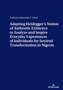 Title: ADAPTING HEIDEGGER'S NOTION OF AUTHENTIC EXISTENCE TO ANALYZE AND INSPIRE EVERYDAY EXPERIENCES OF INDIVIDUALS FOR  SOCIETAL TRANSFORMATION IN NIGERIA