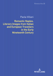 Title: Romantic Naples. Literary Images from Italian and European Travellers in the Early Nineteenth Century