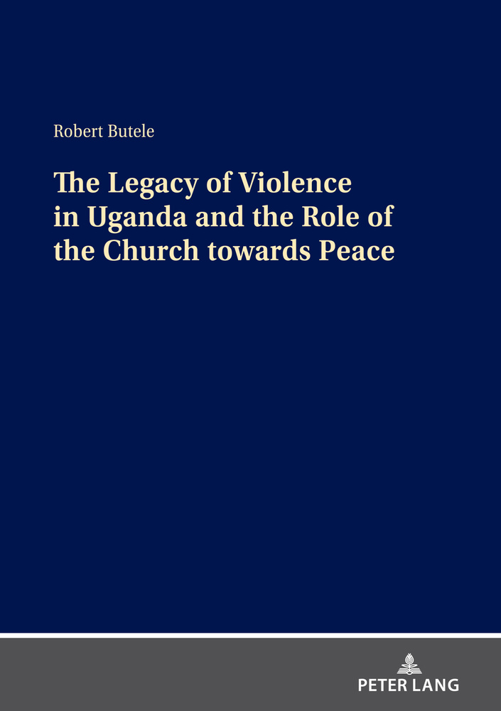 Title: The Legacy of Violence in Uganda and the Role of the Church towards Peace