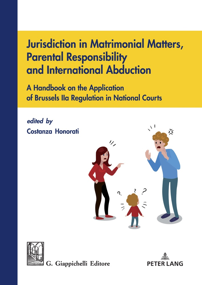 Title: Jurisdiction in Matrimonial Matters, Parental Responsibility and International Abduction