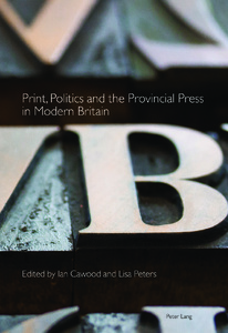 Title: Print, Politics and the Provincial Press in Modern Britain
