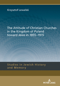 Title: The Attitude of Christian Churches in the Kingdom of Poland toward Jews in 1855–1915
