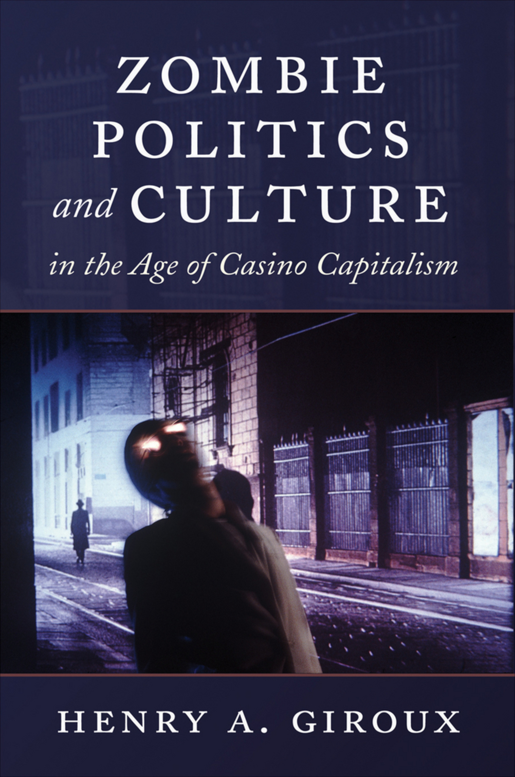 Title: Zombie Politics and Culture in the Age of Casino Capitalism