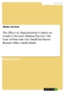 Titel: The Effect of Organizational Culture on Leaders' Decision Making Practice. The Case of Yeka Sub City Small Tax Payers' Branch Office, Addis Ababa