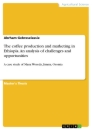 Titel: The coffee production and marketing in Ethiopia. An analysis of challenges and opportunities