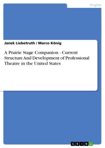 Titel: A Prairie Stage Companion - Current Structure And Development of Professional Theatre in the United States