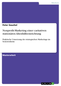Titel: Nonprofit-Marketing einer caritativen stationären Altenhilfeeinrichtung