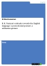 Titel: R. K. Narayan's attitude towards the English language:  a postcolonial posture,  a utilitarian gesture