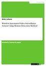 Titel: Wireless Automated Video Surveillance System Using Motion Detection Method