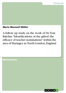 """Titel: A follow up study on the work of Dr. Tom Balchin """"Identifications of the gifted: the efficacy of teacher nominations"""" within the area of Haringey in North London, England"""