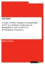 Titel: A Study of Policy Design for sustainability of ICT as a medium of education in Bangladesh. A role of NGO's in development of teachers