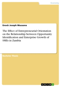 Titel: The Effect of Entrepreneurial Orientation on the Relationship between Opportunity Identification and Enterprise Growth of SMEs in Zambia