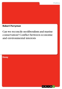 Titel: Can we reconcile neoliberalism and marine conservation? Conflict between economic and environmental interests