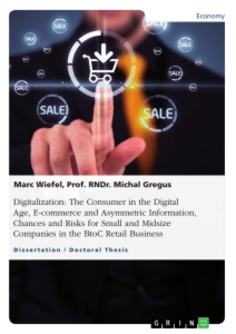 Titel: Digitalization: The Consumer in the Digital Age, E-commerce and Asymmetric Information, Chances and Risks for Small and Midsize Companies in the BtoC Retail Business