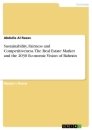 Titel: Sustainability, Fairness and Competitiveness. The Real Estate Market and the 2030 Economic Vision of Bahrain