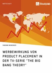 """Titel: Werbewirkung von Product Placement in der TV-Serie """"The Big Bang Theory"""""""