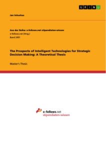 Titel: The Prospects of Intelligent Technologies for Strategic Decision Making: A Theoretical Thesis