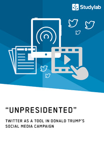 "Titel: ""Unpresidented"" - Twitter as a Tool in Donald Trump's Social Media Campaign"