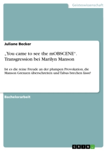 """Titel: """"You came to see the mOBSCENE"""". Transgression bei Marilyn Manson"""
