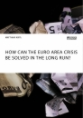 Titel: How can the euro area crisis be solved in the long run?