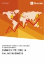 Titel: Dynamic Pricing in Online Business. What Pricing Strategy Should Be Used in Digital Business?