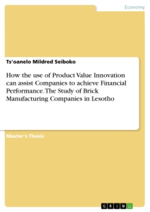 Titel: How the use of Product Value Innovation can assist Companies to achieve Financial Performance. The Study of Brick Manufacturing Companies in Lesotho