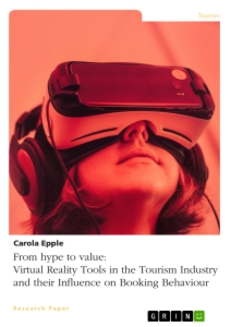 Titel: From hype to value. Virtual Reality Tools in the Tourism Industry and their Influence on Booking Behaviour