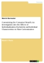 Titel: Customizing the Consumer Benefit. An Investigation into the Effects of Individualization, Exclusivity and Individual Characteristics in Mass Customization