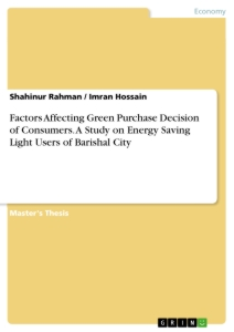 Titel: Factors Affecting Green Purchase Decision of Consumers. A Study on Energy Saving Light Users of Barishal City